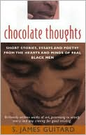 Chocolate Thoughts: Short Stories, Essays and Poetry from the Hearts and Minds of Real Black Men written by S. James Guitard