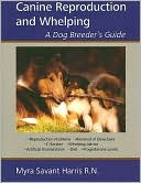 Canine Reproduction and Whelping: A Dog Breeder's Guide written by Myra Savant-Harris
