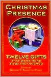 Christmas Presence: Twelve Gifts That Were More Than They Seemed book written by Gregory F. Augustine Pierce