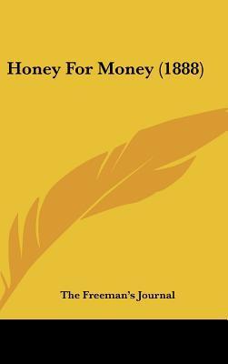 Honey for Money (1888) written by The Freeman's Journal, Freeman's Journal