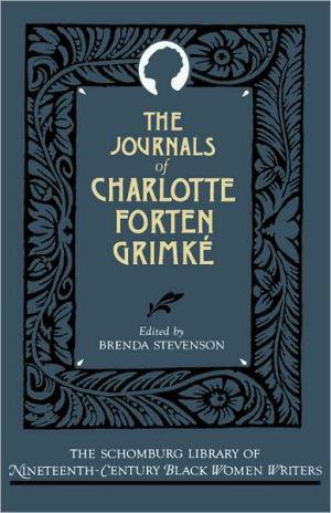 The Journals of Charlotte Forten Grimké book written by Charlotte L. Forten