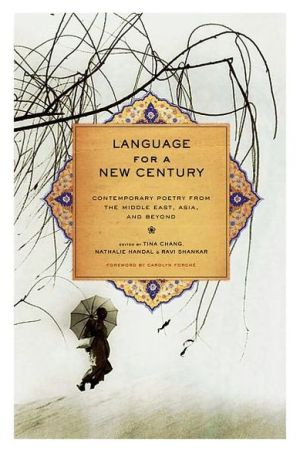 Language for a New Century: Contemporary Poetry from the Middle East, Asia, and Beyond book written by Tina Chang