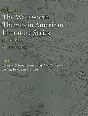 The Wadsworth Themes American Literature Series, 1492-1820 Theme 1: Native American Traditions and the European Medium book written by Jay Parini