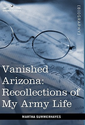 Vanished Arizona: Recollections of My Army Life book written by Summerhayes, Martha