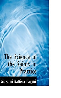 The Science of the Saints in Practice book written by Giovanni Battista Pagani