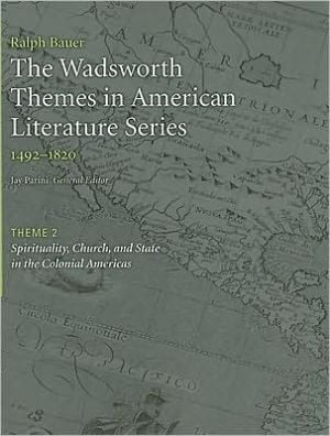 The Wadsworth Themes American Literature Series, 1492-1820 Theme 2: Spirituality, Church, and State in the Colonial Americas written by Jay Parini