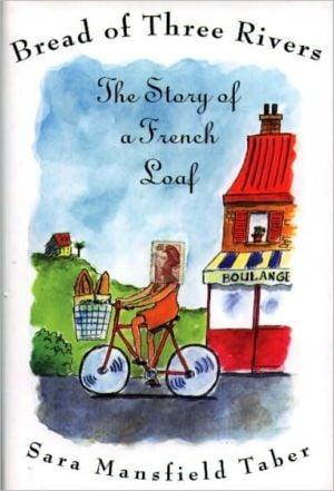 Bread of Three Rivers: The Story of a French Loaf book written by Sara Mansfield Taber