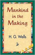 Mankind in the Making book written by H. G. Wells