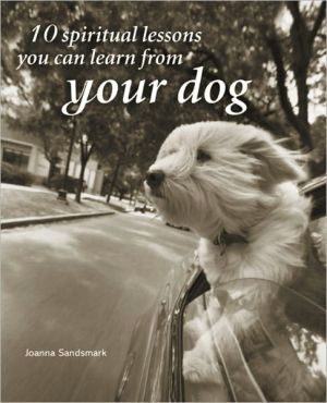 10 Spiritual Lessons You Can Learn from Your Dog book written by Joanna Sandsmark