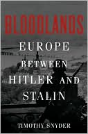 Bloodlands: Europe Between Hitler and Stalin book written by Timothy Snyder