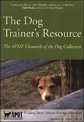 The Dog Trainer's Resource: The APDT Chronicle of the Dog Collection book written by Mychelle E. Blake