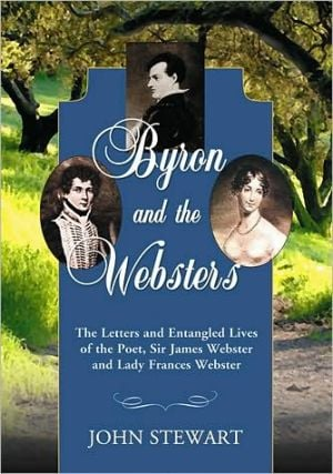 Byron and the Websters: The Letters and Entangled Lives of the Poet, Sir James Webster and Lady Frances Webster book written by John Stewart