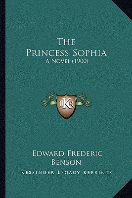 The Princess Sophia: A Novel (1900) written by Benson, E. F.