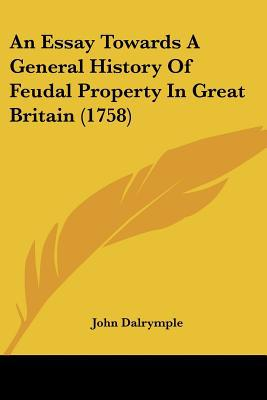 An Essay Towards A General History Of Feudal Property In Great Britain (1758) written by John Dalrymple