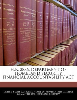 H.R. 2886, Department of Homeland Security Financial Accountability ACT written by United States Congress House of Represen