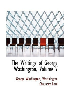 The Writings of George Washington, Volume V book written by Washington, George