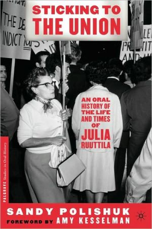 Sticking to the Union: An Oral History of the Life and Times of Julia Ruuttila book written by Sandy Polishuk