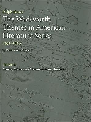 The Wadsworth Themes American Literature Series, 1492-1820 Theme 3: Empire, Science, and Economy in the Americas written by Jay Parini