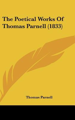 The Poetical Works of Thomas Parnell (1833) book written by Parnell, Thomas