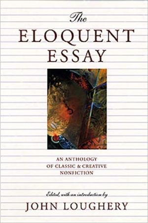 The Eloquent Essay book written by John Loughery