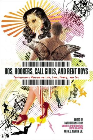 Hos, Hookers, Call Girls, and Rent Boys: Professionals Writing on Life, Love, Money, and Sex written by David Henry Sterry