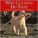 Why Goldens Do That: A Collection of Curious Golden Retreiver Bahviors book written by Tom Davis