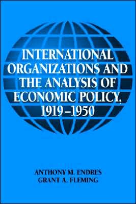 International Organizations and the Analysis of Economic Policy, 1919-1950 book written by Anthony M. Endres