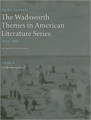 The Wadsworth Themes American Literature Series, 1800-1865 Theme 6: Confronting Race book written by Jay Parini