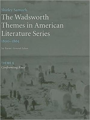 The Wadsworth Themes American Literature Series, 1800-1865 Theme 6: Confronting Race written by Jay Parini