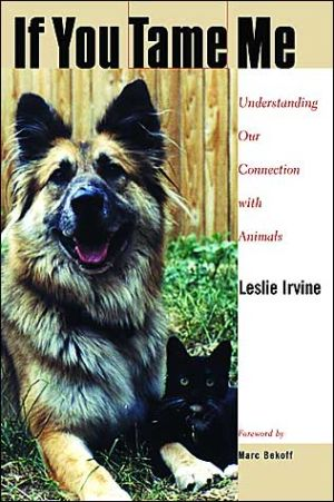 If You Tame Me: Understanding Our Connection With Animals book written by Leslie Irvine