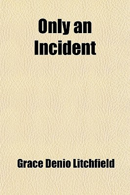 Only an Incident book written by Litchfield, Grace Denio