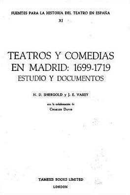 Teatros y Comedias En Madrid, 1699-1719: Estudio y Documentos book written by N.D. Shergold