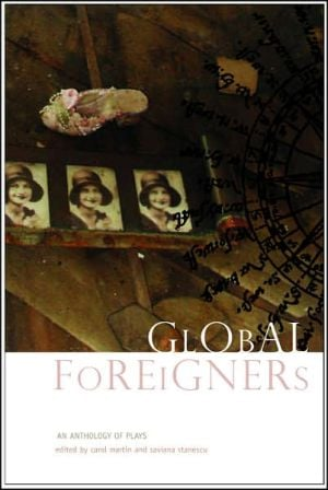 Global Foreigners: An Anthology of Plays book written by Saviana Stanescu