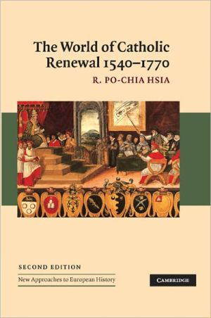 World of Catholic Renewal, 1540-1770 (New Approaches to European History Series) book written by R. Po-Chia Hsia