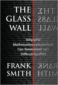 The Glass Wall: Why Mathematics Can Seem Difficult book written by Frank Smith