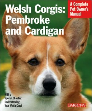 Welsh Corgis: Pembroke and Cardigan (Complete Pet Owner's Manual Series) book written by Richard G. Beauchamp