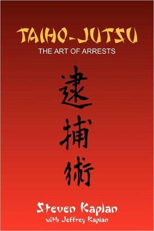 Taiho-Jutsu written by Kaplan, Steven