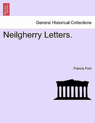 Neilgherry Letters. book written by Francis Ford , Ford, Francis