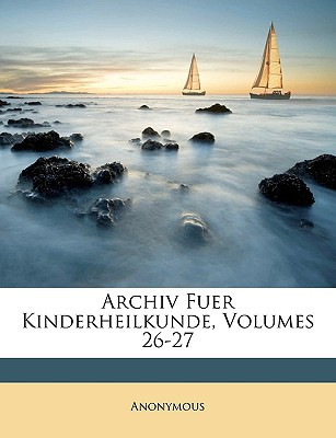Archiv Fuer Kinderheilkunde, Volumes 26-27 book written by Anonymous