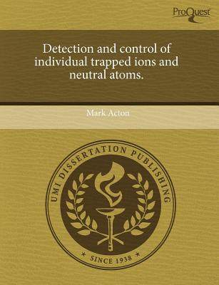 Detection and Control of Individual Trapped Ions and Neutral Atoms. written by Mark Acton