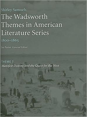 The Wadsworth Themes American Literature Series, 1800-1865 Theme 7: Manifest Destiny and the Quest for the West written by Jay Parini
