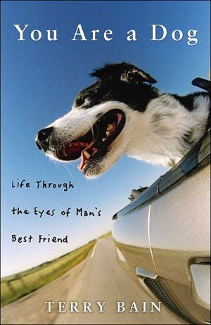 You Are a Dog: Life Through the Eyes of Man's Best Friend written by Terry Bain