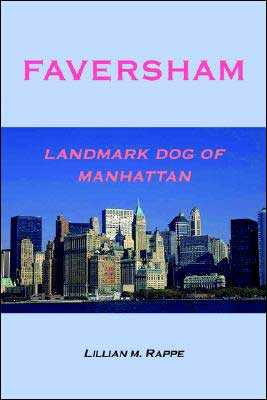 Faversham - Landmark Dog Of Manhattan book written by Lillian M. Rappe