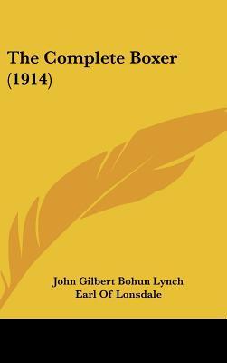 The Complete Boxer (1914) written by Lynch, John Gilbert Bohun , Lonsdale, Earl Of