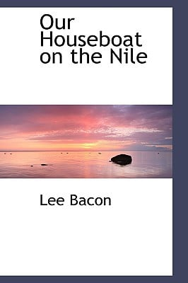 Our Houseboat on the Nile book written by Bacon, Lee