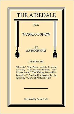 Airedale for Work and Show book written by A. F. Hochwalt
