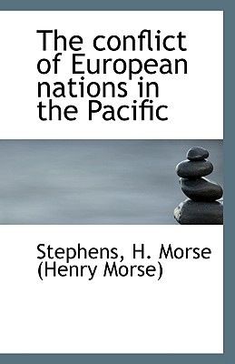 The Conflict of European Nations in the Pacific book written by H. Morse (Henry Morse), Stephens