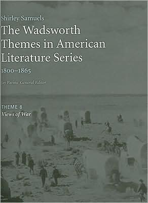 The Wadsworth Themes American Literature Series, 1800-1865 Theme 8: Views on War book written by Jay Parini