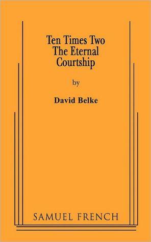 Ten times Two: The eternal Courtship book written by David Belke