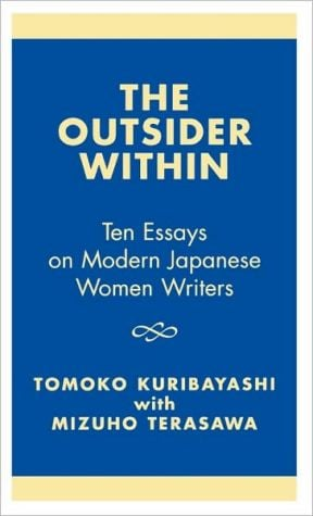 The Outsider Within: Ten Essays on Modern Japanese Women Writers book written by Tomoko Kuribayashi